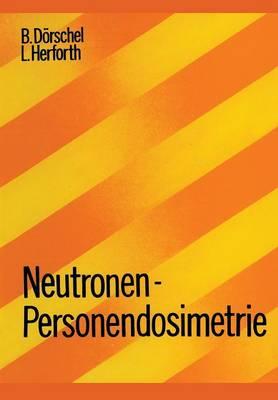 Neutronen-Personendosimetrie - Lehrbucher Und Monographien Aus Dem Gebiete der Exakten Wis 7 (Paperback)
