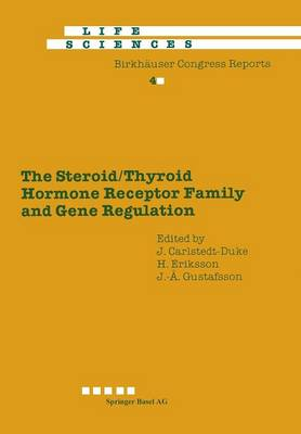 The Steroid/Thyroid Hormone Receptor Family and Gene Regulation: Proceedings of the 2nd International CBT Symposium Stockholm, Sweden, November 4-5, 1988 - Advances in Life Sciences (Paperback)