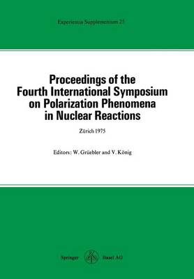 Proceedings of the Fourth International Symposium on Polarization Phenomena in Nuclear Reactions - Experientia Supplementum 25 (Paperback)
