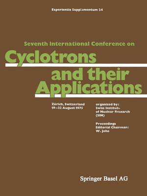 Seventh International Conference on Cyclotrons and their Applications: Zurich, Switzerland, 19-22 August 1975 - Experientia Supplementum 24 (Paperback)