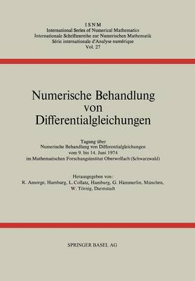 Numerische Behandlung Von Differentialgleichungen: Tagung Im Mathematischen Forschungsinstitut Oberwolfach Vom 9. Bis 14. Juni 1974 - International Series of Numerical Mathematics 27 (Paperback)