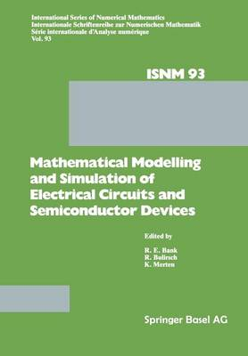 Mathematical Modelling and Simulation of Electrical Circuits and Semiconductor Devices: Proceedings of a Conference held at the Mathematisches Forschungsinstitut, Oberwolfach, October 30 - November 5, 1988 - International Series of Numerical Mathematics 93 (Paperback)