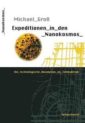 Expeditionen in Den Nanokosmos: Die Technologische Revolution Im Zellma�stab (Paperback)
