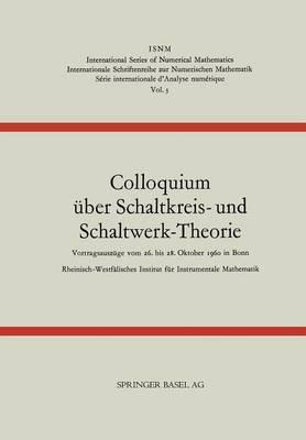 Colloquium Uber Schaltkreis- Und Schaltwerk-Theorie - International Series of Numerical Mathematics 3 (Paperback)