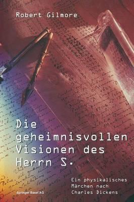 Die Geheimnisvollen Visionen Des Herrn S.: Ein Physikalisches M rchen Nach Charles Dickens (Paperback)