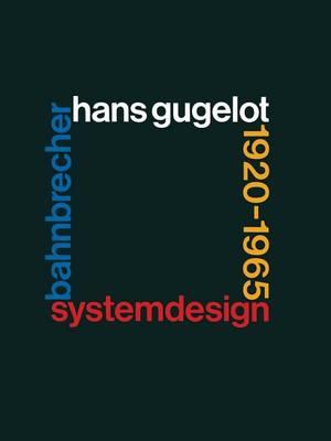 System-Design Bahnbrecher: Hans Gugelot 1920-65 - Industrial Design - Graphic Design 3 (Paperback)