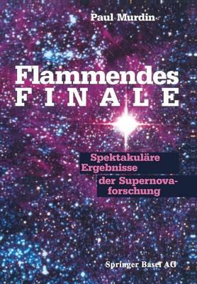 Flammendes Finale: Spektakulare Ergebnisse Der Supernovaforschung (Paperback)