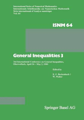 General Inequalities 3: 3rd International Conference on General Inequalities, Oberwolfach, April 26 - May 2, 1981 - International Series of Numerical Mathematics 64 (Paperback)