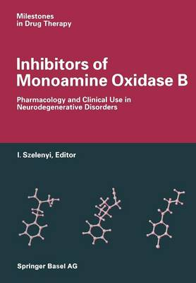 Inhibitors of Monoamine Oxidase B: Pharmacology and Clinical Use in Neurodegenerative Disorders - Milestones in Drug Therapy (Paperback)