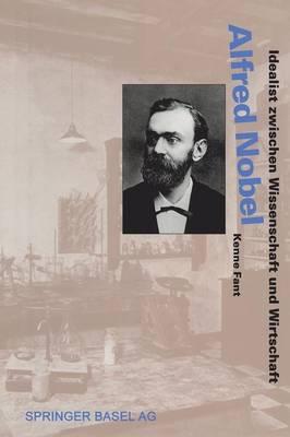 Alfred Nobel: Idealist Zwischen Wissenschaft Und Wirtschaft - Lebensgeschichten Aus Der Wissenschaft (Paperback)