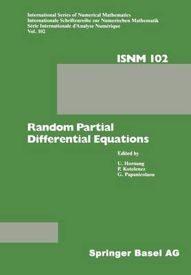 Random Partial Differential Equations: Proceedings of the Conference held at the Mathematical Research Institute at Oberwolfach, Black Forest, November 19-25, 1989 - International Series of Numerical Mathematics 102 (Paperback)