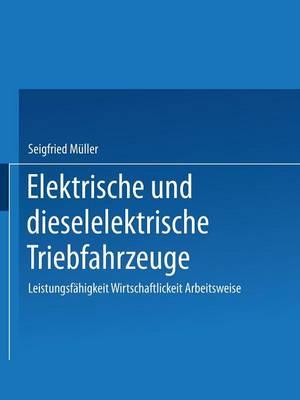Elektrische Und Dieselelektrische Triebfahrzeuge: Leistungsfahigkeit Wirtschaftlichkeit Arbeitsweise (Paperback)