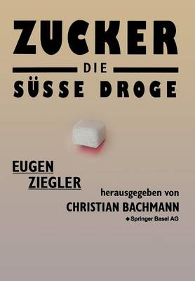 Zucker -- Die Sue Droge: Medizinische Und Kulturgeschichtliche Aspekte Eines Suchtmittels (Paperback)