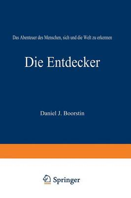 Die Entdecker: Das Abenteuer Des Menschen, Sich Und Die Welt Zu Erkennen (Paperback)