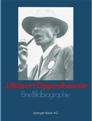 J. Robert Oppenheimer: Eine Bildbiographie (Paperback)