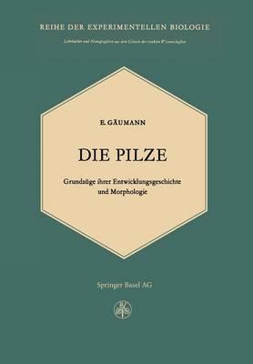 Die Pilze: Grundzuge Ihrer Entwicklungsgeschichte Und Morphologie - Lehrbucher Und Monographien Aus Dem Gebiete der Exakten Wis 4 (Paperback)