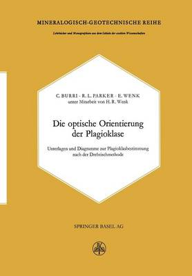 Die Optische Orientierung Der Plagioklase: Unterlagen Und Diagramme Zur Plagioklasbestimmung Nach Der Drehtischmethode (Paperback)