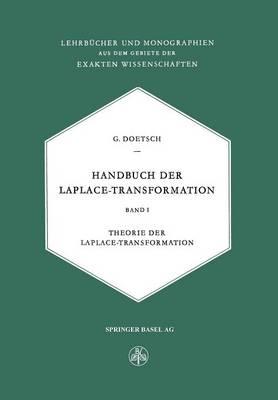 Handbuch Der Laplace-Transformation: Band I: Theorie Der Laplace-Transformation - Lehrbucher Und Monographien Aus Dem Gebiete der Exakten Wis 14 (Paperback)