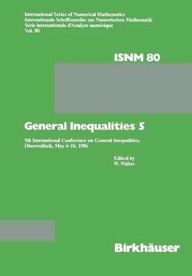 General Inequalities 5: 5th International Conference on General Inequalities, Oberwolfach, May 4-10, 1986 - International Series of Numerical Mathematics 80 (Paperback)