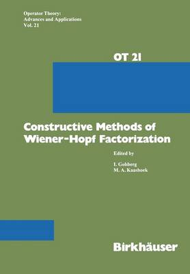 Constructive Methods of Wiener-Hopf Factorization - Operator Theory: Advances and Applications 21 (Paperback)