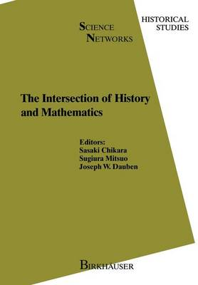 The Intersection of History and Mathematics - Science Networks. Historical Studies 15 (Paperback)