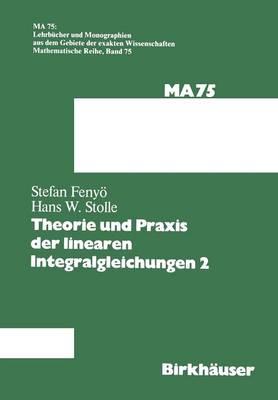 Theorie Und Praxis Der Linearen Integralgleichungen 2 - Lehrbucher Und Monographien Aus Dem Gebiete der Exakten Wis 75 (Paperback)
