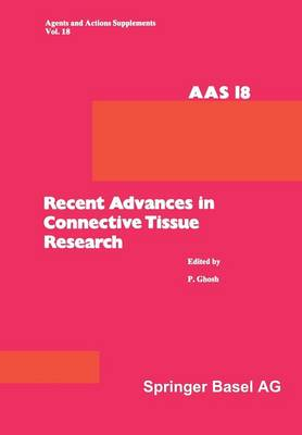 Recent Advances in Connective Tissue Research: 26th-29th May, 1985, at Salamander Bay, Port Stephens, N.S.W., Australia - Agents and Actions Supplements 18 (Paperback)