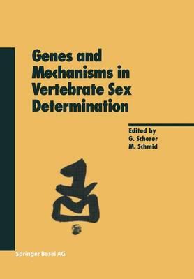 Genes and Mechanisms in Vertebrate Sex Determination - Experientia Supplementum 91 (Paperback)