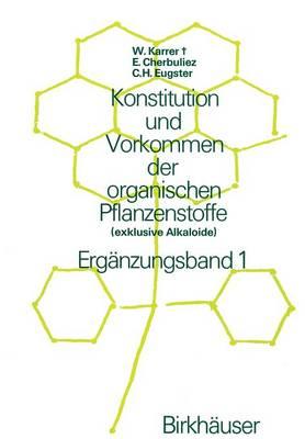 Konstitution Und Vorkommen Der Organischen Pflanzenstoffe: (Exklusive Alkaloide) Erganzungsband 1 - Lehrbucher Und Monographien Aus Dem Gebiete der Exakten Wis 17 (Paperback)