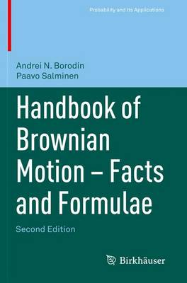 Handbook of Brownian Motion - Facts and Formulae - Probability and Its Applications (Paperback)