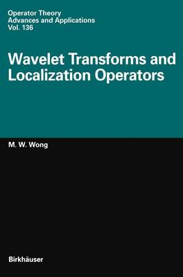 Wavelet Transforms and Localization Operators - Operator Theory: Advances and Applications 136 (Paperback)