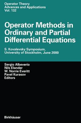 Operator Methods in Ordinary and Partial Differential Equations: S. Kovalevsky Symposium, University of Stockholm, June 2000 - Operator Theory: Advances and Applications 132 (Paperback)