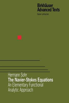 The Navier-Stokes Equations: An Elementary Functional Analytic Approach - Birkhauser Advanced Texts / Basler Lehrbucher (Paperback)