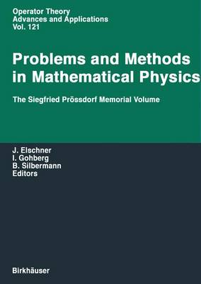 Problems and Methods in Mathematical Physics: The Siegfried Proessdorf Memorial Volume Proceedings of the 11th TMP, Chemnitz (Germany), March 25-28, 1999 - Operator Theory: Advances and Applications 121 (Paperback)