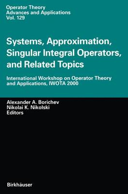 Systems, Approximation, Singular Integral Operators, and Related Topics: International Workshop on Operator Theory and Applications, IWOTA 2000 - Operator Theory: Advances and Applications 129 (Paperback)