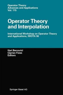 Operator Theory and Interpolation: International Workshop on Operator Theory and Applications, IWOTA 96 - Operator Theory: Advances and Applications 115 (Paperback)