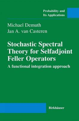 Stochastic Spectral Theory for Selfadjoint Feller Operators: A Functional Integration Approach - Probability and Its Applications (Paperback)
