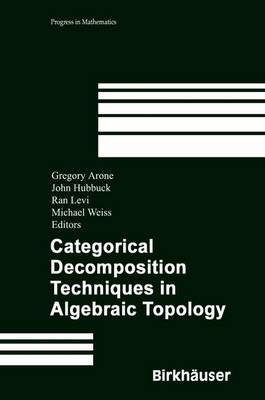 Categorical Decomposition Techniques in Algebraic Topology: International Conference in Algebraic Topology, Isle of Skye, Scotland, June 2001 - Progress in Mathematics 215 (Paperback)