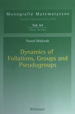Dynamics of Foliations, Groups and Pseudogroups - Monografie Matematyczne 64 (Paperback)
