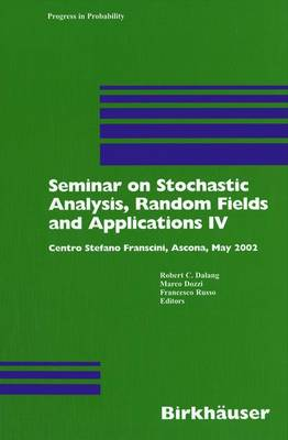 Seminar on Stochastic Analysis, Random Fields and Applications IV: Centro Stefano Franscini, Ascona, May 2002 - Progress in Probability 58 (Paperback)