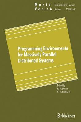 Programming Environments for Massively Parallel Distributed Systems: Working Conference of the IFIP WG 10.3, April 25-29, 1994 - Monte Verita (Paperback)