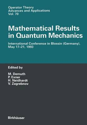 Mathematical Results in Quantum Mechanics: International Conference in Blossin (Germany), May 17-21, 1993 - Operator Theory: Advances and Applications 70 (Paperback)