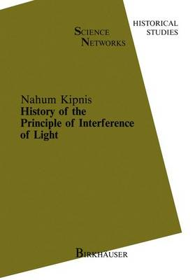 History of the Principle of Interference of Light - Science Networks. Historical Studies 5 (Paperback)
