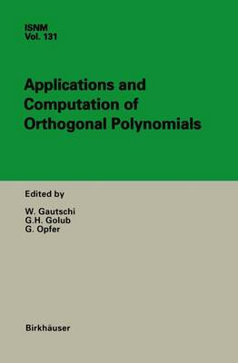 Applications and Computation of Orthogonal Polynomials: Conference at the Mathematical Research Institute Oberwolfach, Germany March 22-28, 1998 - International Series of Numerical Mathematics 131 (Paperback)