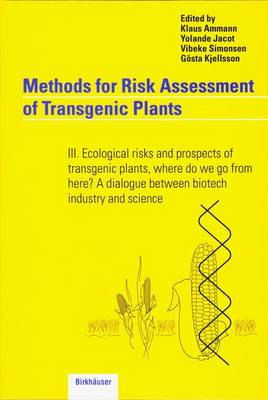 Methods for Risk Assessment of Transgenic Plants: Methods for Risk Assessment of Transgenic Plants Ecological Risks and Prospects of Transgenic Plants, Where Do We Go from Here? A Dialogue Between Biotech Industry and Science No. 3 (Paperback)