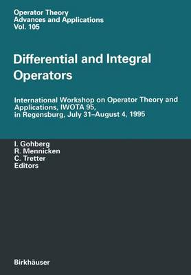 Differential and Integral Operators: International Workshop on Operator Theory and Applications, IWOTA 95, in Regensburg, July 31-August 4, 1995 - Operator Theory: Advances and Applications 102 (Paperback)
