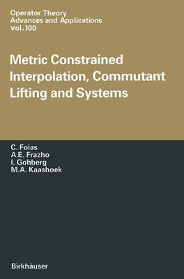 Metric Constrained Interpolation, Commutant Lifting and Systems - Operator Theory: Advances and Applications 100 (Paperback)