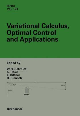 Variational Calculus, Optimal Control and Applications: International Conference in honour of L. Bittner and R. Kloetzler, Trassenheide, Germany, September 23-27, 1996 - International Series of Numerical Mathematics 124 (Paperback)