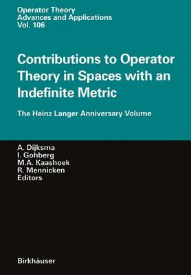 Contributions to Operator Theory in Spaces with an Indefinite Metric: The Heinz Langer Anniversary Volume - Operator Theory: Advances and Applications 106 (Paperback)
