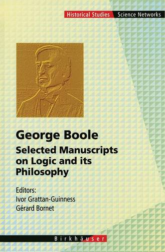 George Boole: Selected Manuscripts on Logic and its Philosophy - Science Networks. Historical Studies 20 (Paperback)
